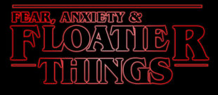 Fear, Anxiety & Floatier Things