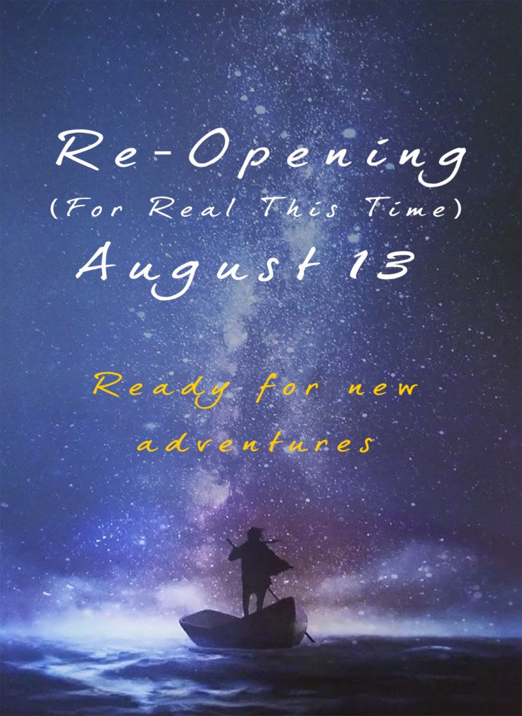 We're Re-Opening August 13th!
